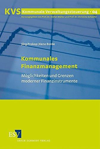 Kommunales Finanzmanagement: Möglichkeiten und Grenzen moderner Finanzinstrumente (Kommunale Verwaltungssteuerung, Band 4)