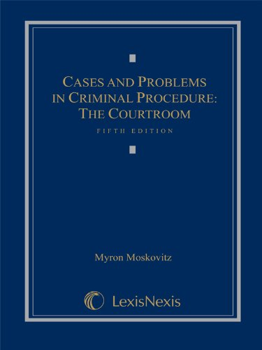 Cases and Problems in Criminal Procedure: The Courtroom (Loose-leaf version)