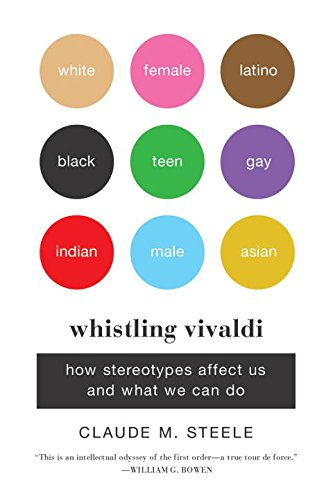 Whistling Vivaldi: How Stereotypes Affect Us and What We Can Do (Issues of Our Time)