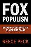 "Reece Peck, ""Fox Populism: Branding Conservatism as Working Class"" (Cambridge UP, 2019)"