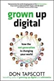 Grown Up Digital: How the Net Generation is Changing Your World (Business Books)