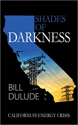 Shades of Darkness: California's Energy Crisis: Bill Dulude