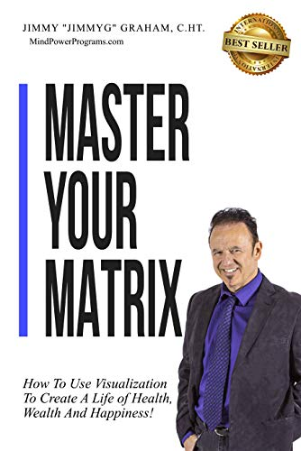 Master Your Matrix: How to Visualize Your Way to Health, Wealth, and Happiness! (English Edition)