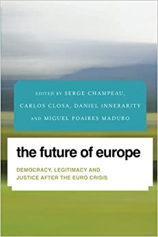 Book The Future of Europe: Democracy, Legitimacy and Justice After the Euro Crisis (Future Perfect: Images of the Time to Come in Philosophy, Politics and Cultural Studies) (2014-11-03)