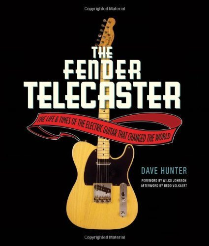 Fender Telecaster: The Life and Times of the Electric Guitar That Changed the World by Hunter, Dave (2012) Hardcover