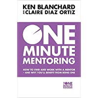 Blanchard, K: One Minute Mentoring: How to Find and Use a Mentor - and why You¿ll Benefit from Being One