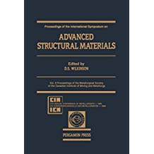 Proceedings of the International Symposium On: Advanced Structural Materials: Proceedings of the Metallurgical Society of the Canadian Institute of Mining ... Canadian Institute of Mining and Metallurgy)