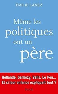 Même les politiques ont un père par Emilie Lanez