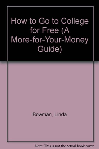 How to Go to College for Free (A More-For-Your-Money Guide)
