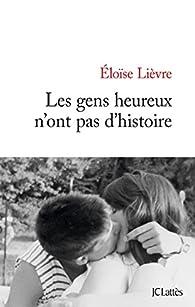 Les gens heureux n'ont pas d'histoire par Éloïse Lièvre