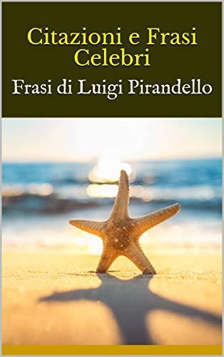 Amazon Com Citazioni E Frasi Celebri Frasi Di Luigi Pirandello