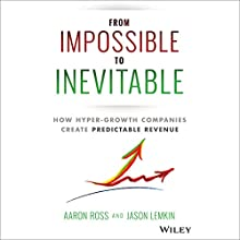 From Impossible to Inevitable: How Hyper-Growth Companies Create Predictable Revenue Audiobook by Aaron Ross, Jason Lemkin Narrated by Aaron Ross