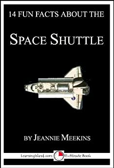14 Fun Facts About the Space Shuttle: A 15-Minute Book (15 ...