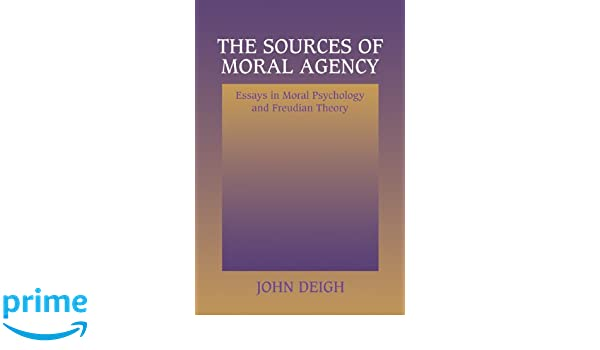 The Sources of Moral Agency: Essays in Moral Psychology and Freudian Theory