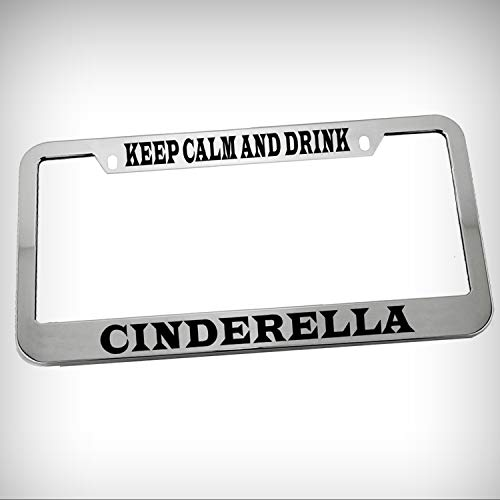 (Keep Calm and Drink Cinderella Zinc Metal Tag Holder Car Auto Novelty License Plate Frame Decorative Border - Chrome \ Silver Color Sign for Home Garage Office Decor)