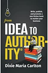 From Idea to Author-ity: Write, Publish, and Promote a Non-Fiction Book to Market Your Business Paperback