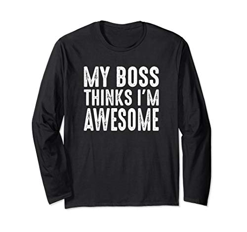 (My Boss Thinks I'm Awesome Long Sleeve T-shirt)