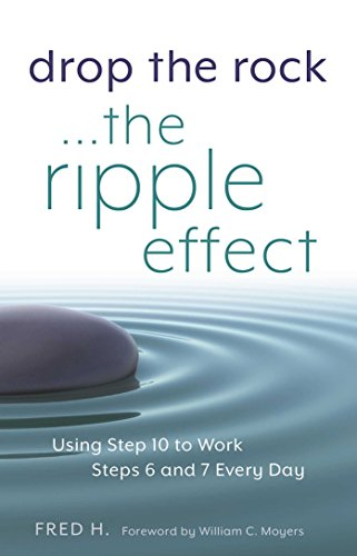 Drop the Rock--The Ripple Effect: Using Step 10 to Work Steps 6 and 7 Every -