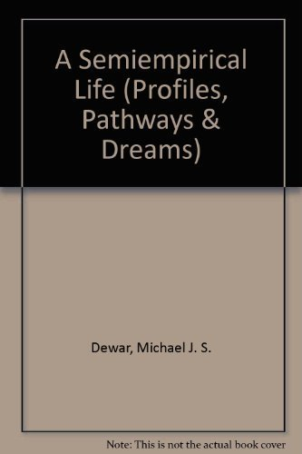 Michael J. S. Dewar: A Semiempirical Life (Profiles, Pathways, and Dreams)