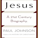 Jesus: A Biography, from a Believer | Paul Johnson