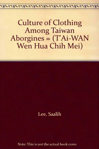 Culture of Clothing Among Taiwan Aborgines = (T'Ai-WAN Wen Hua Chih Mei)