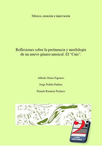 Reflexiones sobre la pertinencia y morfología de un nuevo género musical El Cuis: Cuises Música Argentina (Spanish Edition)