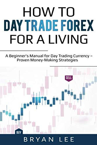 41LXBRXgGmL - How to Day Trade Forex for a Living: A Beginner's Manual for Day Trading Currency - Proven Money-Making Strategies (How to Day Trade for a Living)