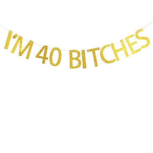 I'M 40 BITCHES banner for 40th birthday party decor -
