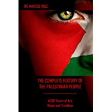 The Complete History of the Palestinian People: 4000 Years of Art, Literature and Tradition
