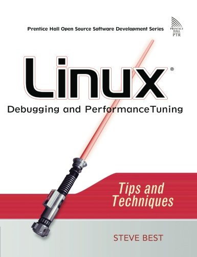 Linux Debugging and Performance Tuning: Tips and Techniques (Prentice Hall Open Source Software Development)