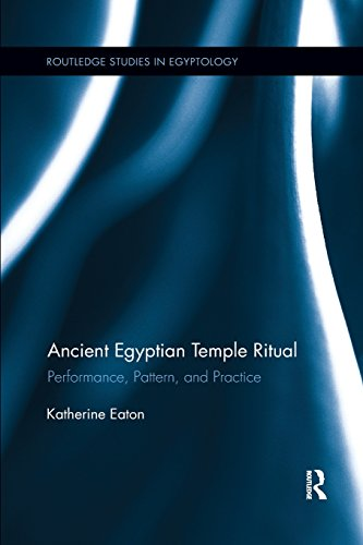 Ancient Egyptian Temple Ritual: Performance, Patterns, and Practice (Routledge Studies in Egyptology)