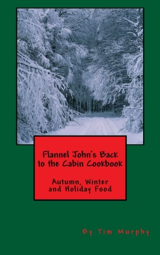 - Flannel John's Back to the Cabin Cookbook: Autumn, Winter and Holiday Food (Cookbooks for Guys) (Volume 22)