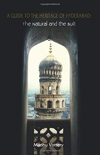A Guide to the Heritage of Hyderabad: The Natural and the built