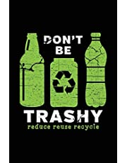 Don't Be Trashy Reduce Reuse Recycle: Earth Day Notebook Journal