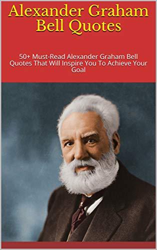 Amazon.com: Alexander Graham Bell Quotes: 50+ Must-Read ...