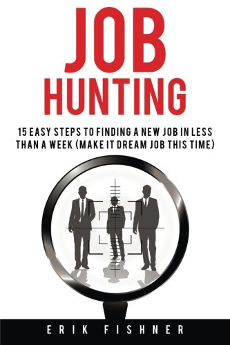 Download Job Hunting: 15 Easy Steps to Finding a New Job in Less Then a Week (Make It Dream Job This Tme) ebook