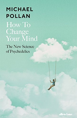 How to Change Your Mind: The New Science of Psychedelics cover