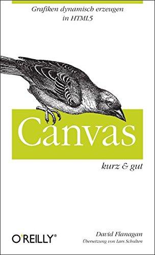 Canvas - kurz & gut (O'Reillys Taschenbibliothek) Taschenbuch – 1. März 2011 David Flanagan 3897215977 Grafik (EDV) / Programmierung Internet