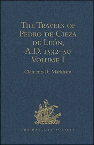 Book The Travels of Pedro de Cieza de León, A.D. 1532-50, contained in the First Part of his Chronicle of Peru: Volume I (Hakluyt Society, First Series)
