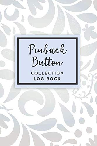 (Pinback Button Collection Log Book: 50 Templated Sections For Indexing Your Collectables)