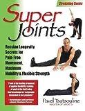 Super Joints: Russian Longevity Secrets for Pain-Free Movement, Maximum Mobility & Flexible Strength