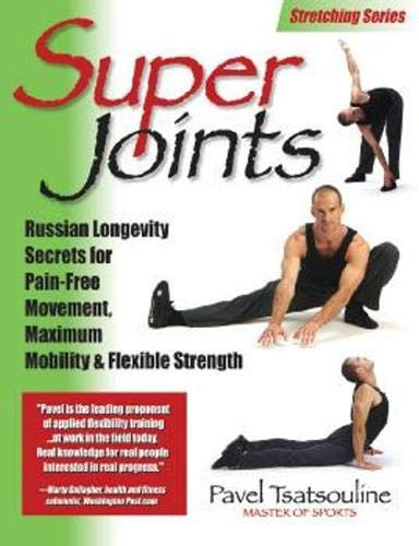 Maximum Mobility - Super Joints: Russian Longevity Secrets for Pain-Free Movement, Maximum Mobility & Flexible Strength