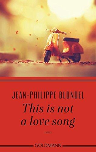 This is not a love song: Roman Taschenbuch – 17. Juli 2017 Jean-Philippe Blondel Anne Braun Goldmann Verlag 3442485932