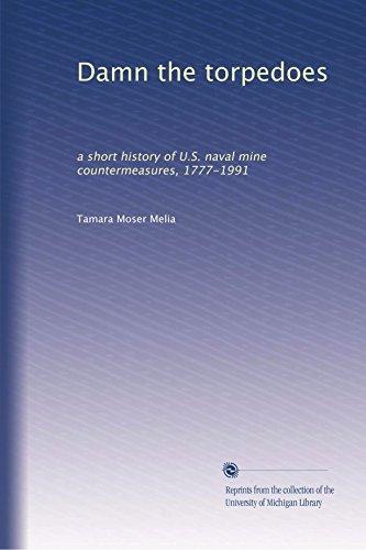 Damn the torpedoes: a short history of U.S. naval mine countermeasures, 1777-1991