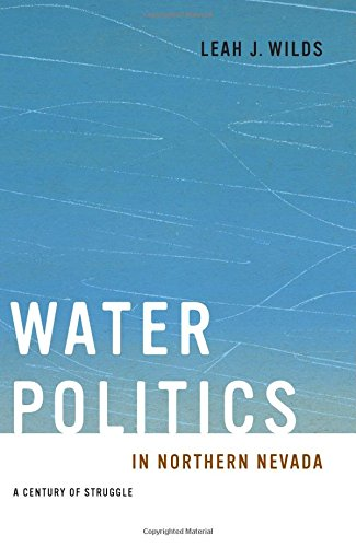Water Politics in Northern Nevada: A Century of Struggle (Shepperson Series in Nevada History)