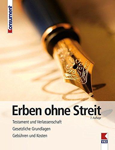 Erben ohne Streit: Testament und Verlassenschaft. Gesetzliche Grundlagen. Gebühren und Kosten.