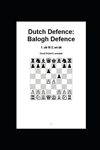 Dutch Defence: Balogh Defence: 1. D4 F5 2. E4 D6 - David Robert Lonsdale