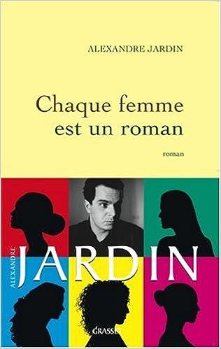 dea8a449dc774 Amazon.fr - Chaque femme est un roman - Alexandre Jardin - Livres