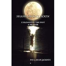 Shame on the Moon: Unleashing the Past, A Memoir
