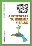 Aprende tú mismo en 1 día a potenciar tu energía y salud